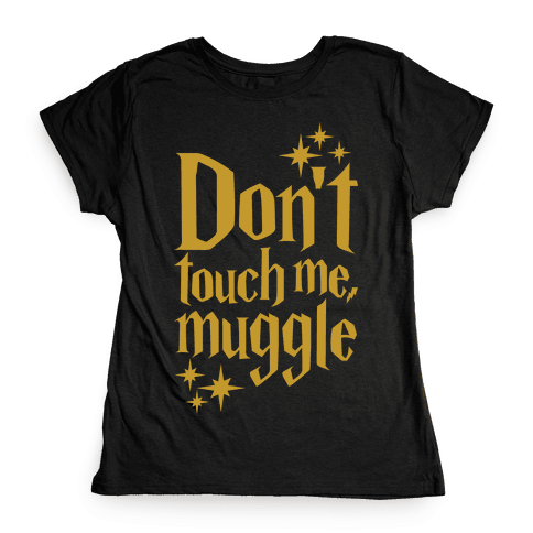 Dont Touch Me Muggle Womens T-Shirt