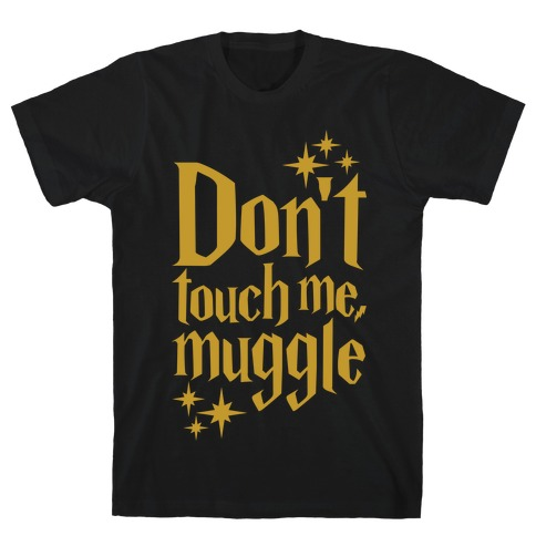Dont Touch Me Muggle Mens T-Shirt