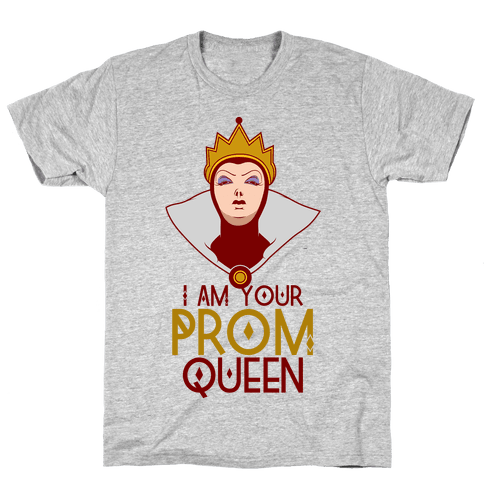 I Am Your Prom Queen Mens T-Shirt