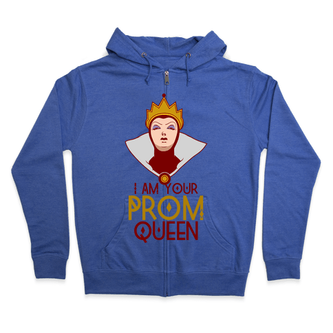 I Am Your Prom Queen Zip Hoodie