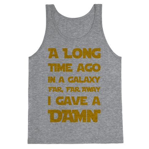 A Long Time Ago in a Galaxy Far Far Away, I Gave a Damn! Tank Top