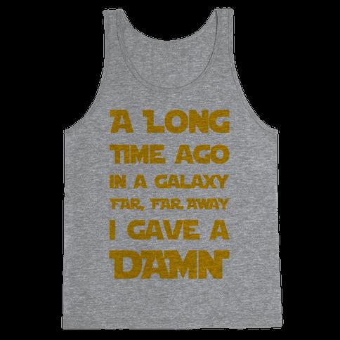 A Long Time Ago in a Galaxy Far Far Away, I Gave a Damn! Tank Top