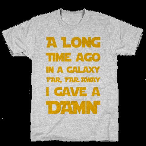 A Long Time Ago in a Galaxy Far Far Away, I Gave a Damn! Mens T-Shirt