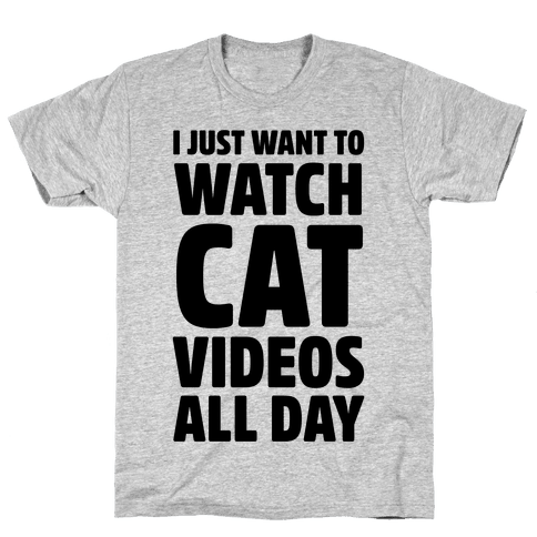I Just Want To Watch Cat Videos All Day Mens T-Shirt