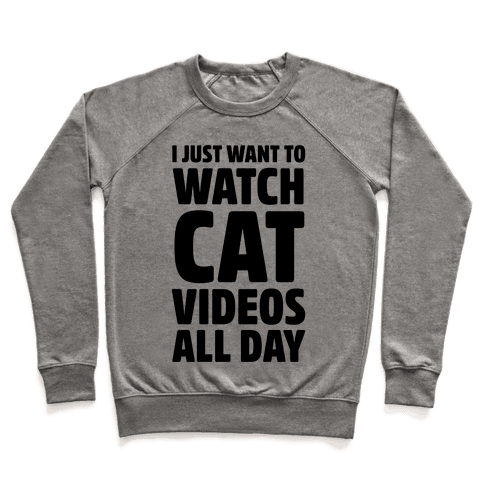 I Just Want To Watch Cat Videos All Day Pullover