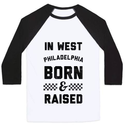 In West Philadelphia Born & Raised (baseball tee)