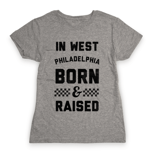 In West Philadelphia Born & Raised (baseball tee) Womens T-Shirt