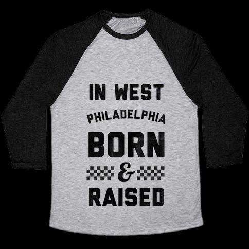 In West Philadelphia Born & Raised (baseball tee) Baseball Tee