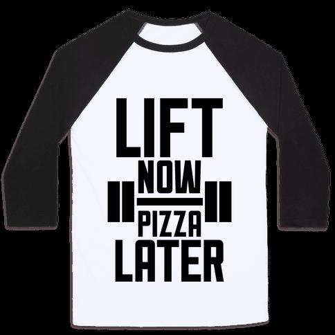 Lift Now, Pizza Later Baseball Tee