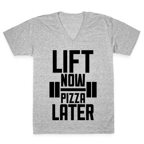 Lift Now, Pizza Later V-Neck Tee Shirt