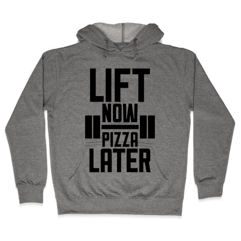 Lift Now, Pizza Later Hooded Sweatshirt