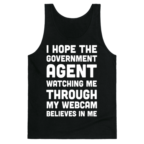 I Hope The Government Agent Believes In Me Tank Top