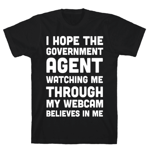 I Hope The Government Agent Believes In Me Mens T-Shirt