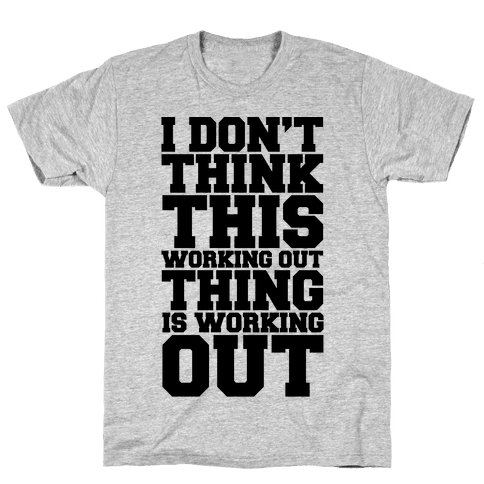 I Don't Think This Working Out Thing Is Working Out Mens T-Shirt