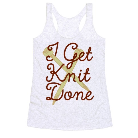 I Get Knit Done Racerback Tank Top