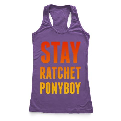 Stay Ratchet Ponyboy Racerback Tank Top