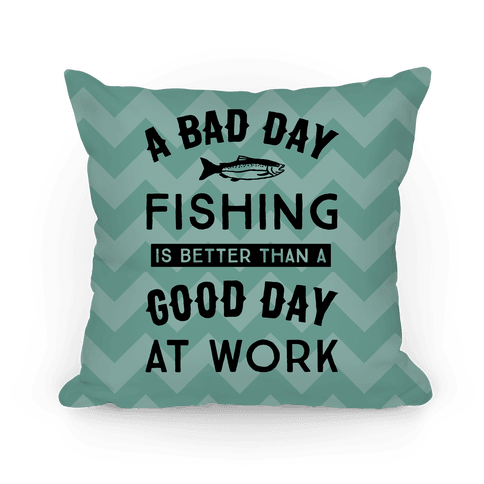 A bad day fishing is still better than a good day at work for Good fishing days