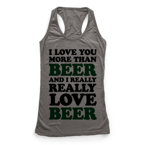 I Love You More Than Beer And I Really Really Love Beer Racerback Tank Top