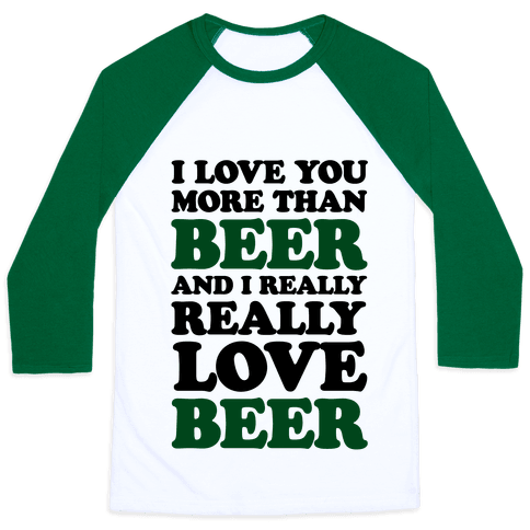 I Love You More Than Beer And I Really Really Love Beer