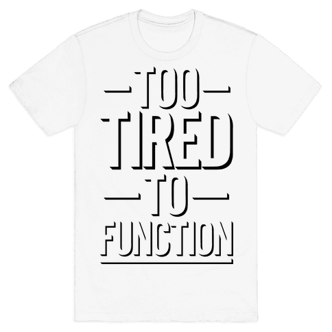 Too Tired To Function Mens T-Shirt