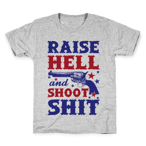 Raise Hell And Shoot Shit Kids T-Shirt