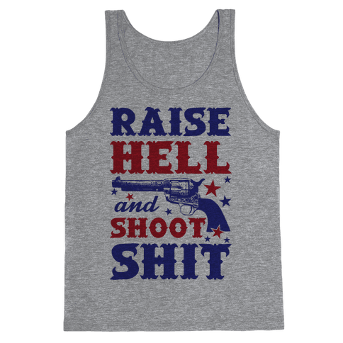 Raise Hell And Shoot Shit Tank Top
