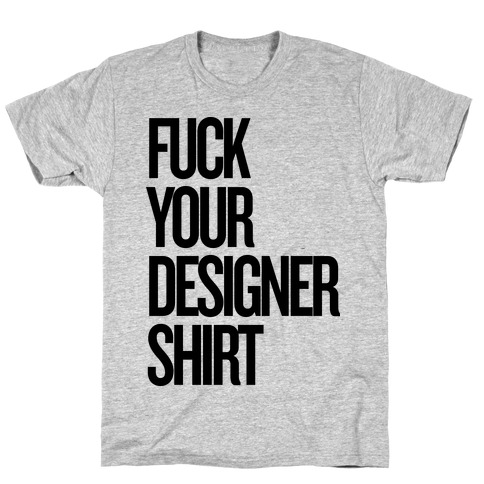 F*** Your Designer Shirt Mens T-Shirt