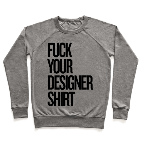 F*** Your Designer Shirt Pullover