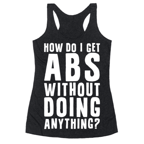 How Do I Get Abs Without Doing Anything Racerback Tank Top