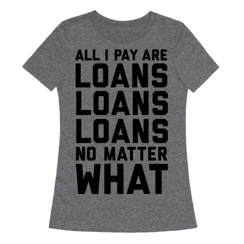 All I Pay Are Loans Loans Loans No Matter What