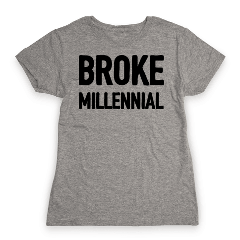 Broke Millennial Womens T-Shirt