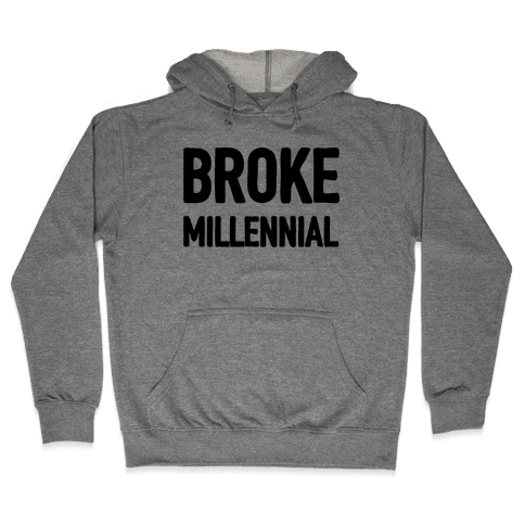Broke Millennial Hooded Sweatshirt