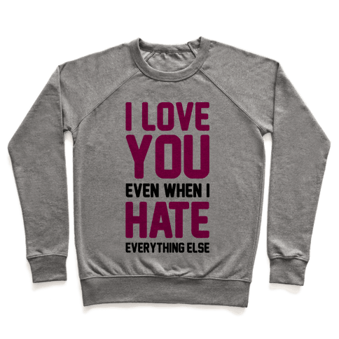 I Love You Even When I Hate Everything Else Pullover