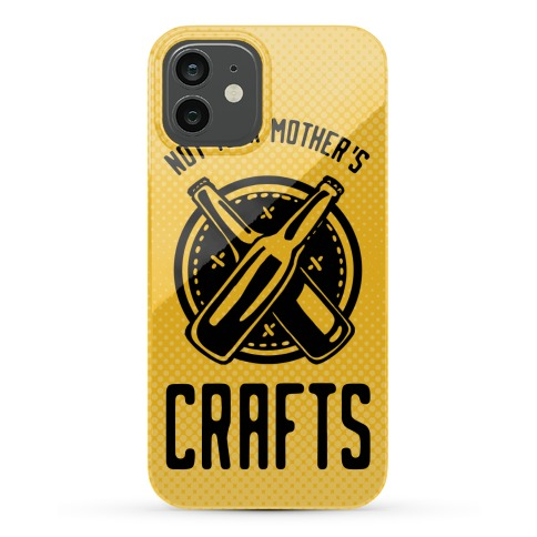 Not Your Mother's Crafts Phone Case