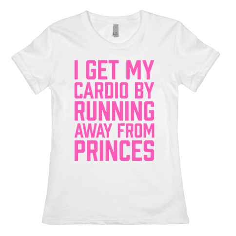 I Get My Cardio By Running Away From Princes Womens T-Shirt