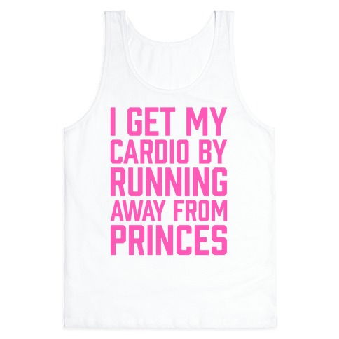 I Get My Cardio By Running Away From Princes Tank Top