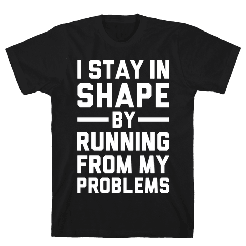 Running From My Problems Mens T-Shirt