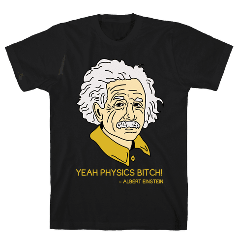 Yeah Physics Bitch Mens T-Shirt