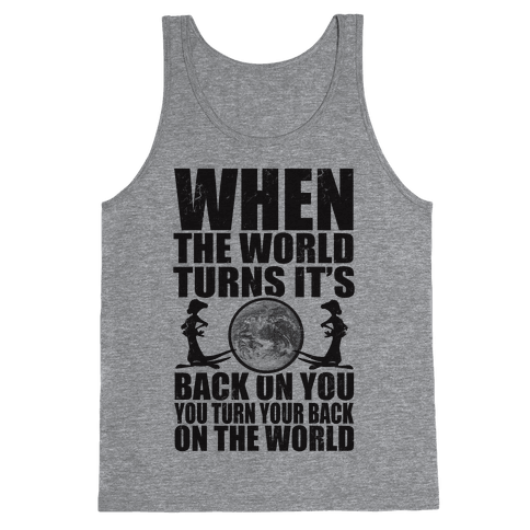 Turn Your Back On the World Tank Top