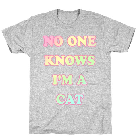 No One Knows I'm A Cat T-Shirt