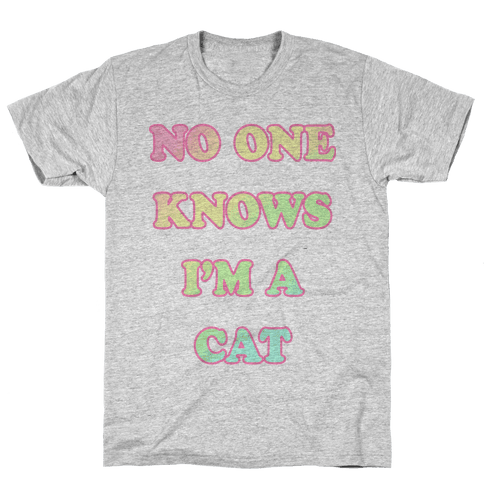 No One Knows I'm A Cat Mens T-Shirt