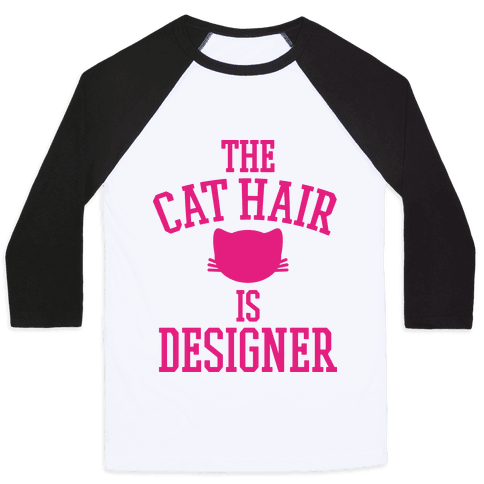 The Cat Hair is Designer Baseball Tee