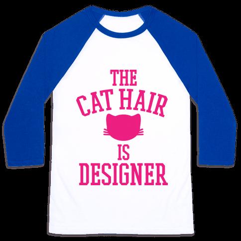 The Cat Hair is Designer Baseball Tee