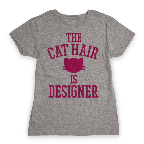 The Cat Hair is Designer Womens T-Shirt