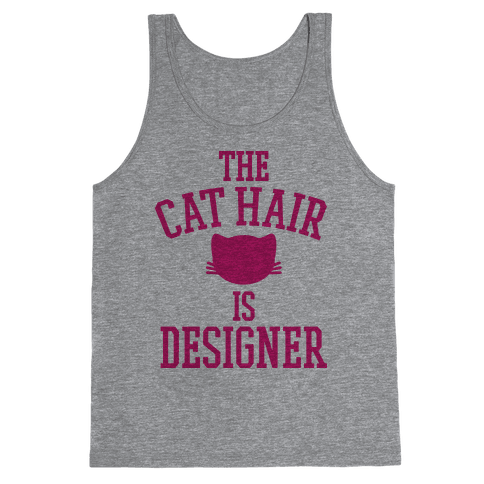 The Cat Hair is Designer Tank Top