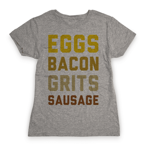 Eggs, Bacon, Grits, Sausage Womens T-Shirt
