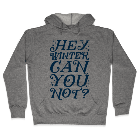 Winter Can You Not? Hooded Sweatshirt