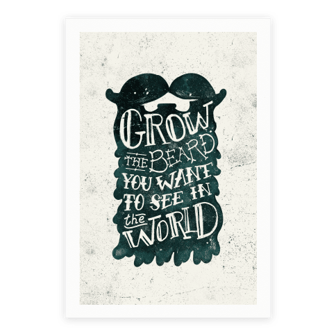 Grow the Beard You Want to See in the World Poster