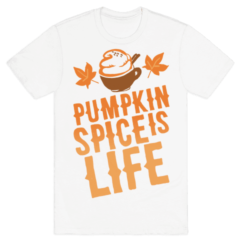Pumpkin Spice Is Life Mens T-Shirt