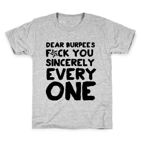 479fed62f37 Dear Burpees F    You Sincerely Everyone Kids T-Shirt